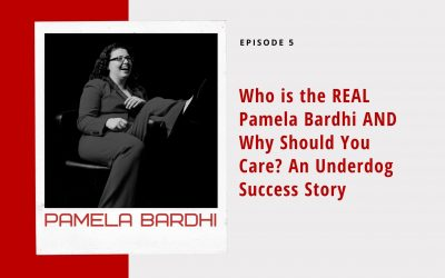 Ep 5: Who is the REAL Pamela Bardhi AND Why Should You Care? An Underdog Success Story