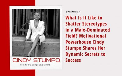 Ep 1: What Is It Like to Shatter Stereotypes in a Male-Dominated Field? Motivational Powerhouse Cindy Stumpo Shares Her Dynamic Secrets to Success