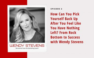 Ep 2: How Can You Pick Yourself Back Up After You Feel Like You Have Nothing Left? From Rock Bottom to Success with Wendy Stevens
