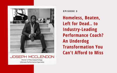 Ep 3: Homeless, Beaten, Left for Dead.. to Industry-Leading Performance Coach? An Underdog Transformation You Can't Afford to Miss? An Underdog Transformation You Can't Afford to Miss