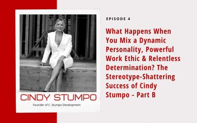 Ep 4: What Happens When You Mix a Dynamic Personality, Powerful Work Ethic & Relentless Determination? The Stereotype-Shattering Success of Cindy Stumpo – Part B