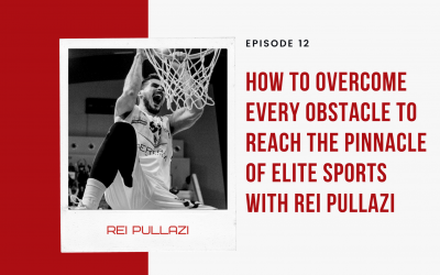 Ep 12: How to Overcome Every Obstacle to Reach the Pinnacle of Elite Sports with Rei Pullazi