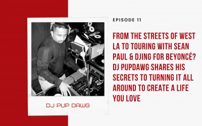 Ep 11: From the Streets of West LA to Touring with Sean Paul & DJing for Beyoncé? DJ Pupdawg Shares His Secrets to Turning It All Around to Create A Life You Love