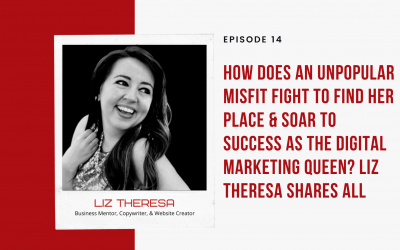 Ep 14: How Does an Unpopular Misfit Fight to Find Her Place & Soar to Success as THE Digital Marketing Queen ? Liz Theresa Shares All