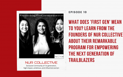 Ep 10: What Does 'First Gen' Mean to You? Learn From the Founders of NUR Collective About Their Remarkable Program for Empowering the Next Generation of Trailblazers