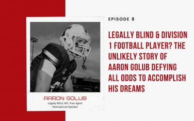Ep 8: Legally Blind & Division 1 Football Player? The Unlikely Story of Aaron Golub Defying All Odds to Accomplish His Dreams