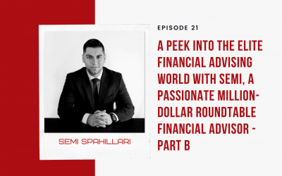 Ep 21: A Peek into the Elite Financial Advising World with Semi, a Passionate Million-Dollar Roundtable Financial Advisor – Part B