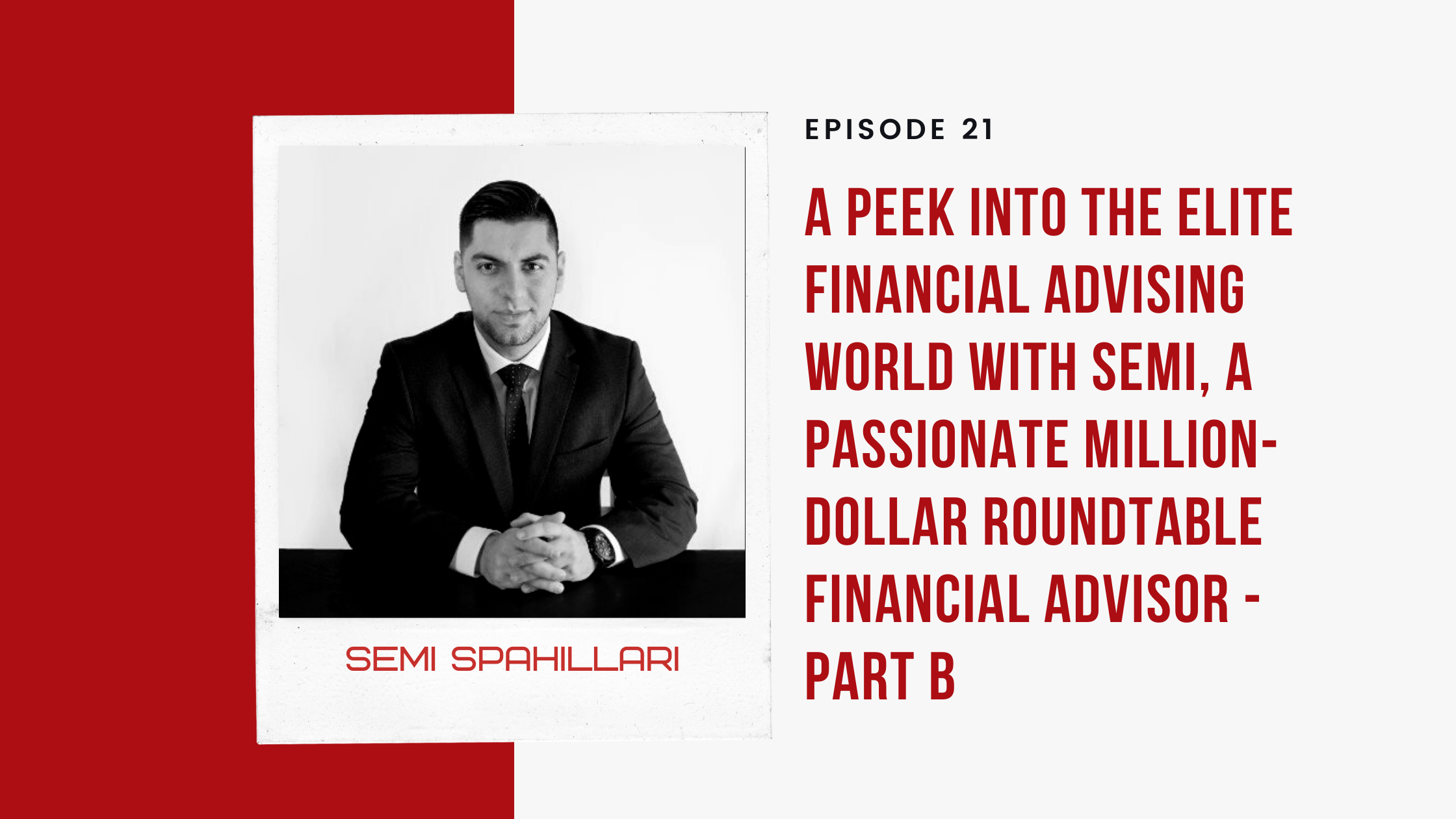 EP 21 - A Peek into the Elite Financial Advising World with Semi, a Passionate Million-Dollar Roundtable Financial Advisor - Part B