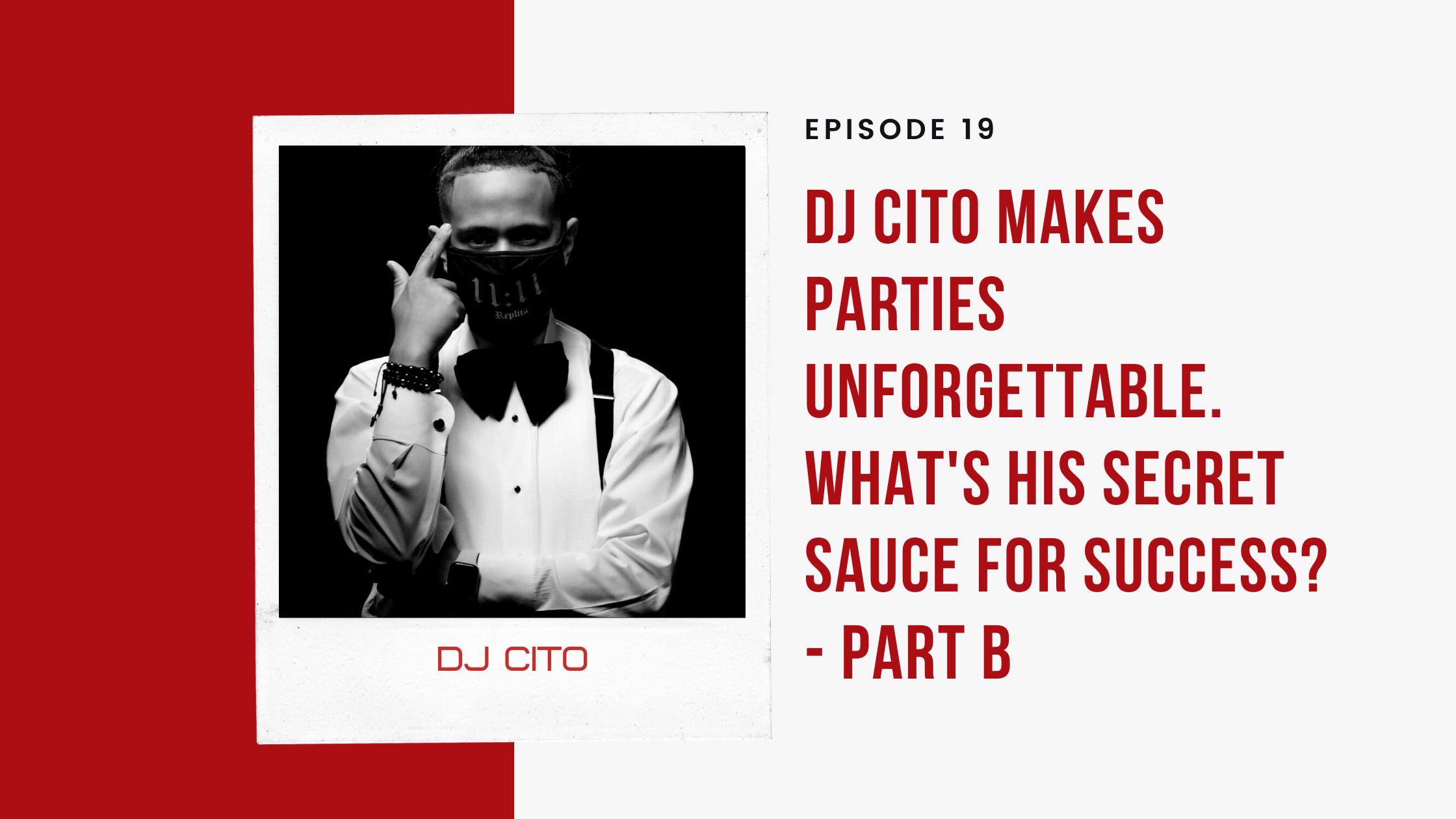 Dj Cito Makes Parties Unforgettable. What's His Secret Sauce for Success? - Part B