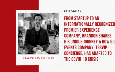 Ep 24: From Startup to an Internationally Recognized Premier Experience Company, Brandon Shares His Unique Journey & How Gil Events Company, TBSVIP Concierge, Has Adapted to the COVID-19 Crisis