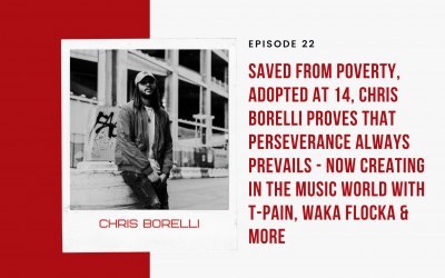 Ep 22: Saved from Poverty, Adopted at 14, Chris Borelli Proves that Perseverance Always Prevails – Now Creating in the Music World with T-Pain, Waka Flocka & More