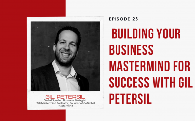 Ep 26: Building Your Business Mastermind for Success with Gil Petersil
