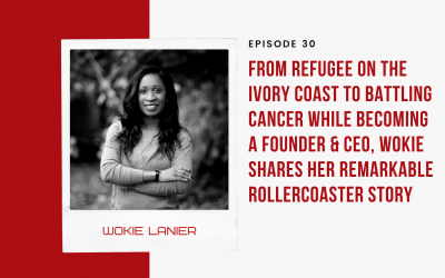 EP. 30:From Refugee on the Ivory Coast to Battling Cancer While Becoming a Founder & CEO, Wokie Shares Her Remarkable Rollercoaster Story